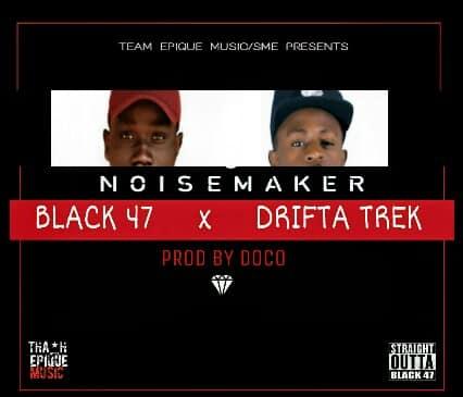 """IMG 20170616 WA0003 - Black 47 Ft. Drifta Trek - """"Noise Maker"""" - (Prod. Silent Erazer)"""