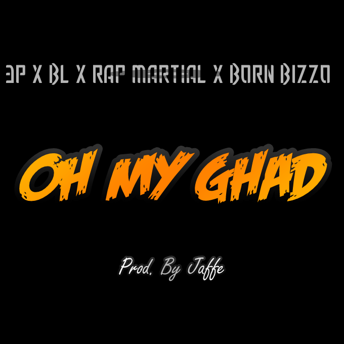 IMG 20170616 161732 - Rap Martial x 3P x BL Rapmafia & Born Bizzo - Oh My Ghad - (Prod. Jaffe)