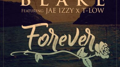 Photo of Blake Ft. Jae Izzy & T-Low – Forever (Prod. By Skillz)