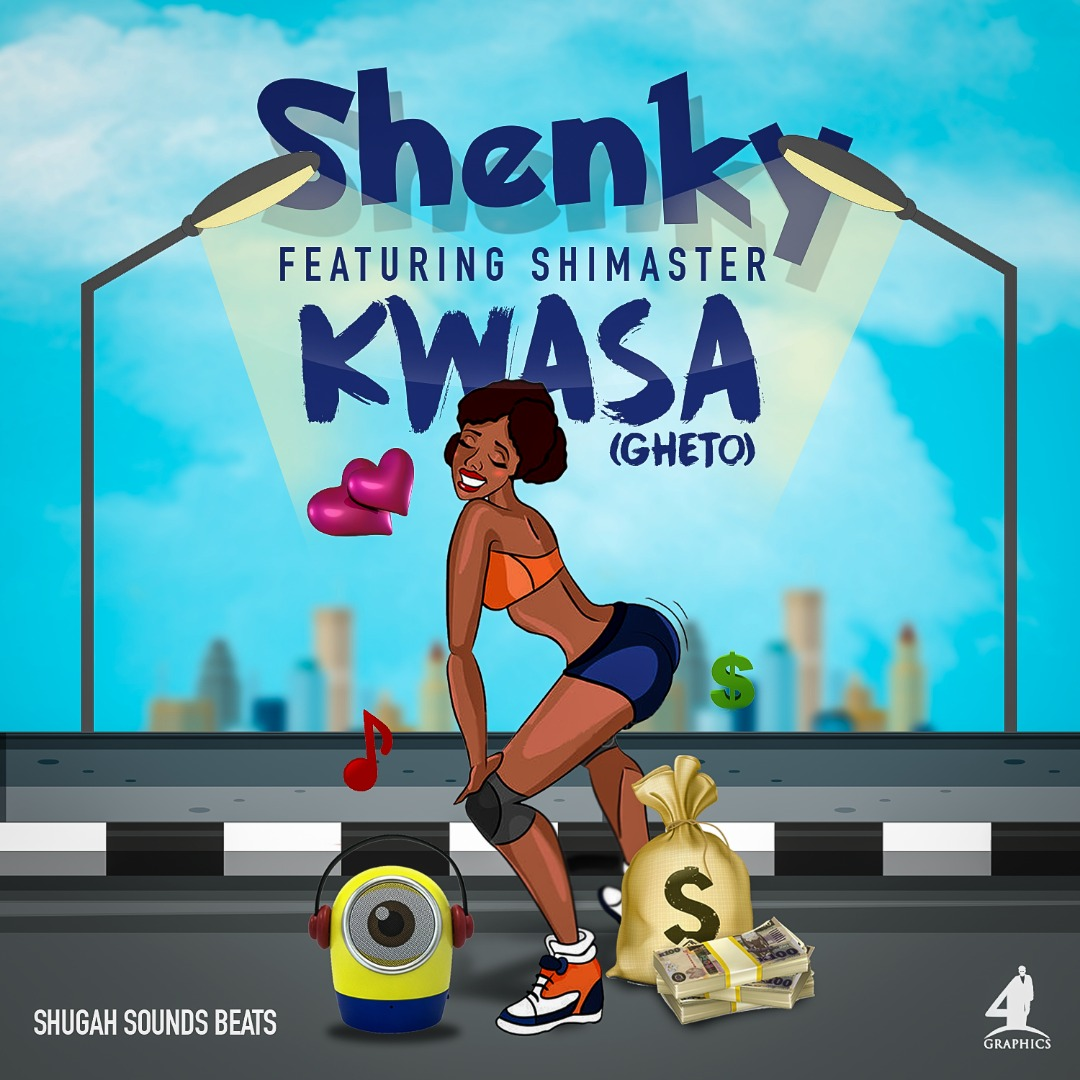 Shenky Ft. Shimasta Kwasa Ghetto