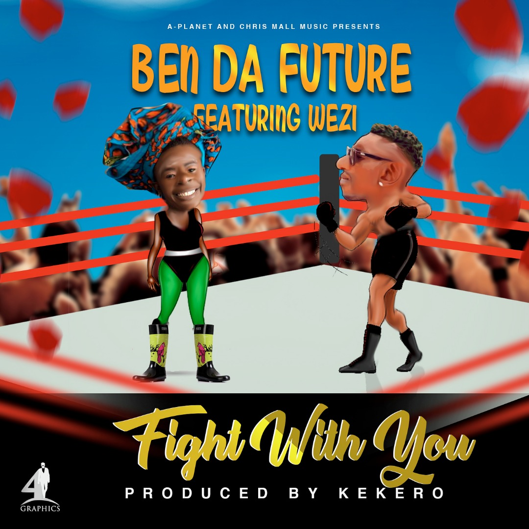 Ben Da Future Ft. Wezi Fight With You - Ben Da Future Ft. Wezi - Fight With You