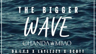 Photo of Chanda Mbao Ft. Da L.E.S, Laylizzy & Scott – The Bigger Wave