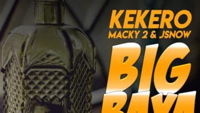 Photo of Kekero Ft. JSnow & Macky 2 – Big Baya (Shipwe Cut)