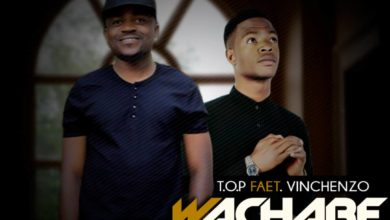 Photo of T.O.P Ft. Vinchenzo – Wachabe Chabe (Prod. By Mr Stash)