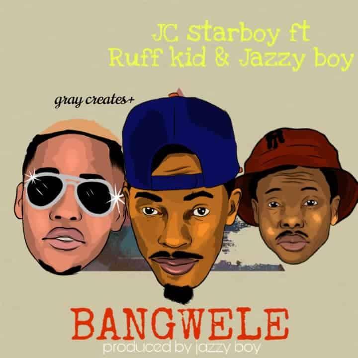 JC Starboy Ft. Ruff Kid Jazzy Boy Bangwele