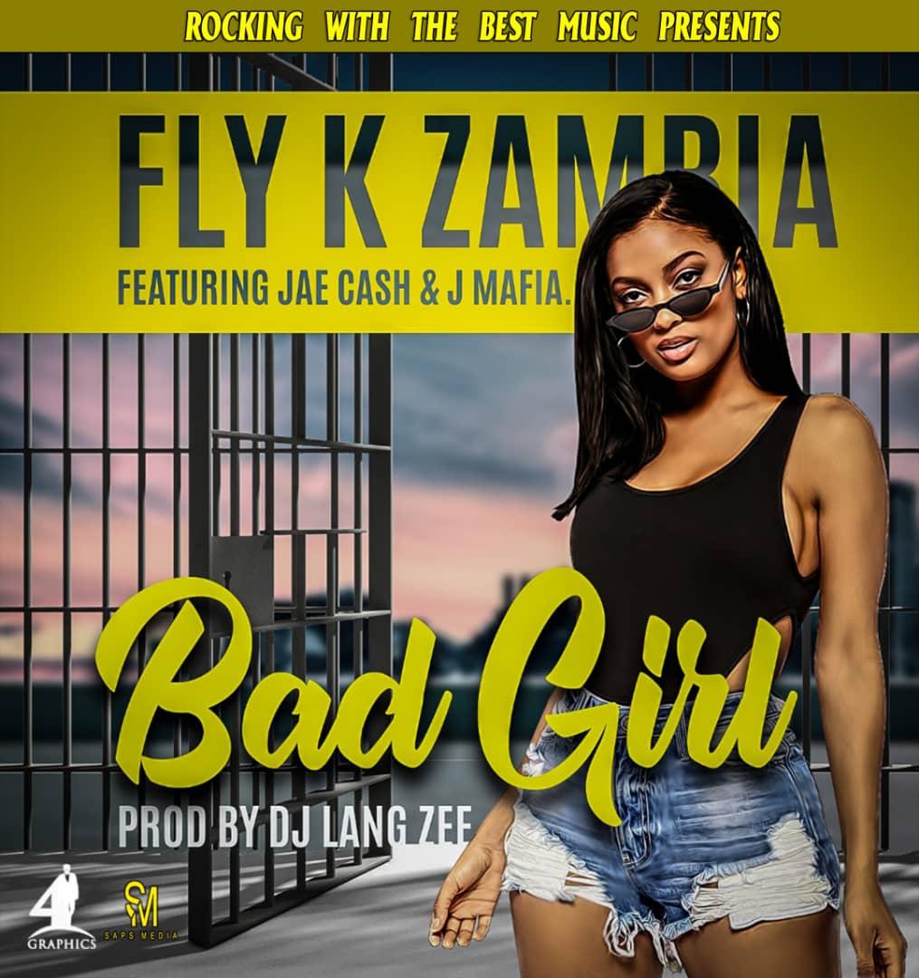 Fly K Zambia Ft. Jae Cash J Mafia Bad Girl