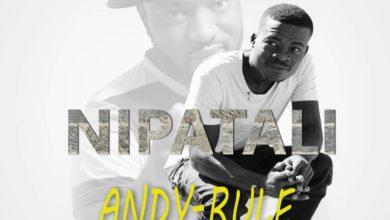 Andy Rule Ft. TBwoy Nipatali