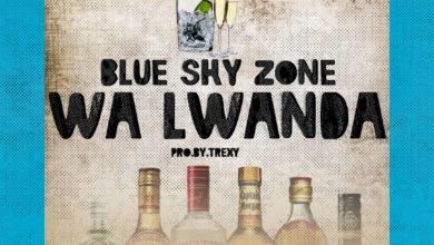 Photo of Blue Sky Zone – Wa Lwanda (Prod. By Trexy)