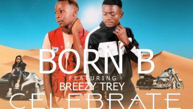 Photo of Born B Ft. Breezy Trey – Celebrate (Prod. By DJ Mikelo)