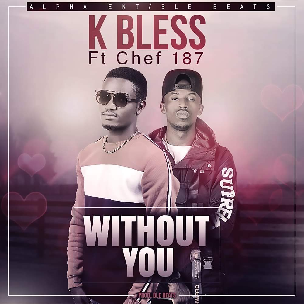 K Bless Ft. Chef 187 Without You