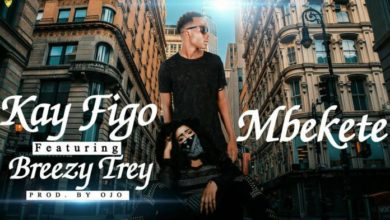 Photo of Kay Figo Ft. Breezy Trey – Mbekete (Prod. By OJO)