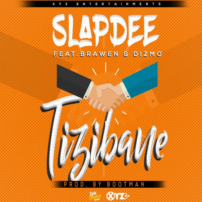 Slapdee Ft. Brawen Dizmo Tizibane